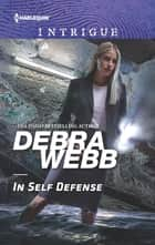 In Self Defense - A High-Stakes Police Procedural ebook by Debra Webb