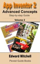 App Inventor 2: Advanced Concepts - Advanced Concepts including TinyDB ebook by Edward Mitchell