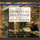 There's A Spiritual Solution to Every Problem audiobook by Wayne W Dyer