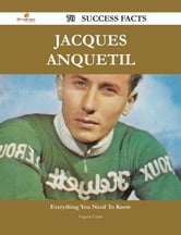 Jacques Anquetil 70 Success Facts - Everything you need to know about Jacques Anquetil ebook by Eugene Crane