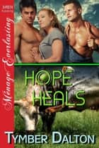 Hope Heals ebook by Tymber Dalton