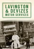 Lavington & Devizes Motor Services ebook by Laurie James