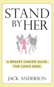 Stand By Her - A Breast Cancer Guide For Loved Ones ebook by Jack Anderson