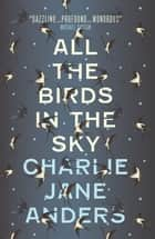 All the Birds in the Sky 電子書 by Charlie Jane Anders