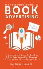 The 7 Day Authors Guide To Book Advertising ebook by Matthew J Holmes