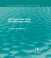 Gorbachev and Southeast Asia (Routledge Revivals) ebook by Leszek Buszynski