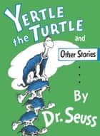 Yertle the Turtle and Other Stories ebook by Seuss