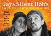 Jay & Silent Bob's Blueprints for Destroying Everything ebook by Kevin Smith,Jason Mewes