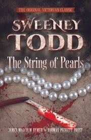 SWEENEY TODD The String of Pearls - The Original Victorian Classic ebook by James Malcolm Rymer,Thomas Peckett Prest,Prof. Rohan McWilliam