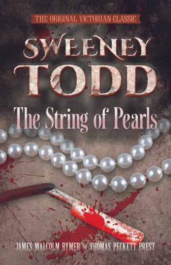 SWEENEY TODD The String of Pearls - The Original Victorian Classic ebook by James Malcolm Rymer,Thomas Peckett Prest