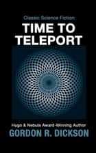 Time to Teleport ebook by Gordon R. Dickson