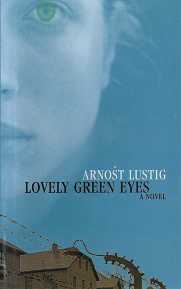 Lovely Green Eyes: A Novel ebook by Arnost Lustig