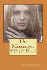 The Messenger (Book Two of the Timeless Trilogy) ebook by Stephen Liddell