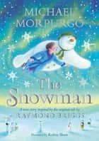 The Snowman - Inspired by the original story by Raymond Briggs ebook by Michael Morpurgo, Robin Shaw