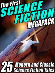 The First Science Fiction MEGAPACK ® - 25 Modern and Classic Science Fiction Tales ebook by Robert Silverberg,Samuel R. Delany,Marion Zimmer Bradley,Fredric Brown,Philip K. Dick,Richard A. Lupoff