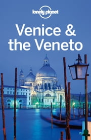 Lonely Planet Venice & the Veneto ebook by Lonely Planet,Alison Bing,Paula Hardy
