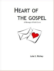 Heart of the Gospel: A Message of God's Love ebook by Lola Richey
