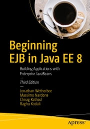 Beginning EJB in Java EE 8 - Building Applications with Enterprise JavaBeans ebook by Jonathan Wetherbee, Massimo Nardone, Chirag Rathod,...