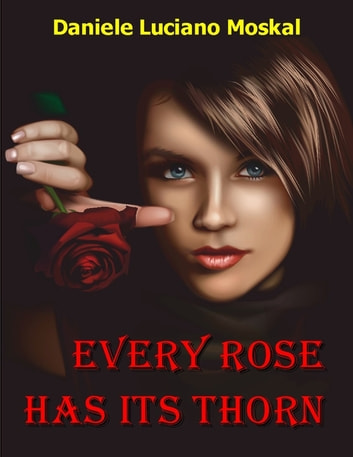 Every Rose Has Its Thorn ebook by Daniele Luciano Moskal