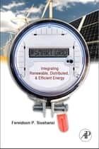 Smart Grid - Integrating Renewable, Distributed and Efficient Energy ebook by Fereidoon P. Sioshansi