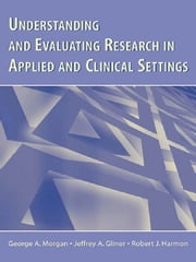 Understanding and Evaluating Research in Applied and Clinical Settings ebook by George A. Morgan,Jeffrey A. Gliner,Robert J. Harmon