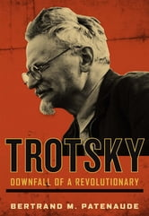 Trotsky - Downfall of a Revolutionary ebook by Bertrand M. Patenaude