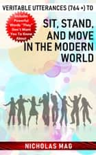 Veritable Utterances (764 +) to Sit, Stand, and Move in the Modern World ebook by Nicholas Mag
