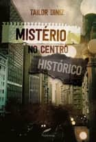 Mistério no Centro Histórico eBook by Tailor Diniz