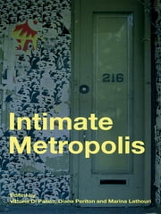 Intimate Metropolis - Urban Subjects in the Modern City ebook by Vittoria Di Palma,Diana Periton,Marina Lathouri
