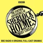 The Further Adventures of Sherlock Holmes - 15 BBC Radio 4 original full-cast dramas audiobook by Bert Coules