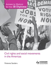 Access to History for the IB Diploma: Civil rights and social movements in the Americas ebook by Vivienne Sanders