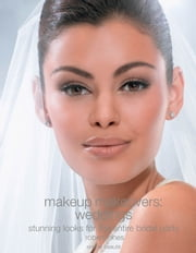 Makeup Makeovers: Weddings - Stunning Looks for the Entire Bridal Party ebook by Robert Jones