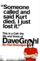 This Is a Call: The Life and Times of Dave Grohl eBook by Paul Brannigan