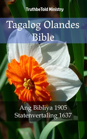 Tagalog Olandes Bible - Ang Bibliya 1905 - Statenvertaling 1637 ebook by TruthBeTold Ministry