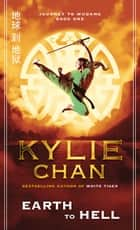 Earth to Hell - Journey to Wudang Bk 1 eBook by Kylie Chan