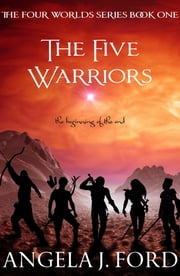 The Five Warriors ebook by Angela J. Ford