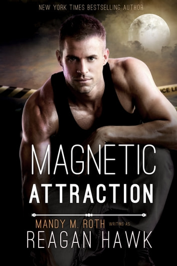 Magnetic Attraction ebook by Mandy M. Roth,Reagan Hawk