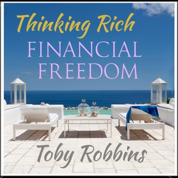 Thinking Rich - Financial Freedom audiobook by Toby Robbins
