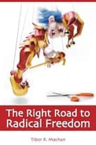 The Right Road to Radical Freedom ebook by Tibor R. Machan