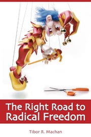 Right Road to Radical Freedom ebook by Tibor R. Machan