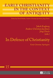 In Defence of Christianity - Early Christian Apologists ebook by Jakob Engberg,Anders-Christian Jacobsen,Jörg Ulrich