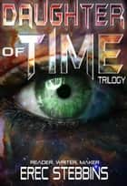 Daughter of Time Trilogy: Reader, Writer, Maker - Daughter of Time ebook by