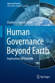 Human Governance Beyond Earth - Implications for Freedom ebook by Charles S. Cockell