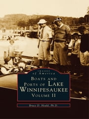 Boats and Ports of Lake Winnipesaukee: - Volume II ebook by Bruce D. Heald Ph.D.