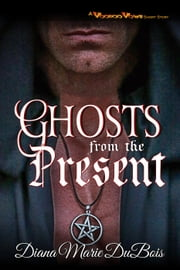 Ghosts from the Present - A Voodoo Vows Short Story ebook by Diana Marie DuBois