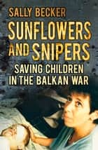 Sunflowers and Snipers ebook by Sally Becker