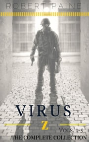 Virus Z: The Complete Collection - Virus Z, #6 ebook by Robert Paine