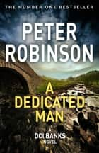 A Dedicated Man ebook by Peter Robinson