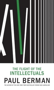 The Flight of the Intellectuals ebook by Paul Berman