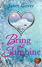 Bring Me Sunshine ebook by Janet Gover